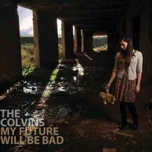 THE COLVINS: My Future Will Be Bad