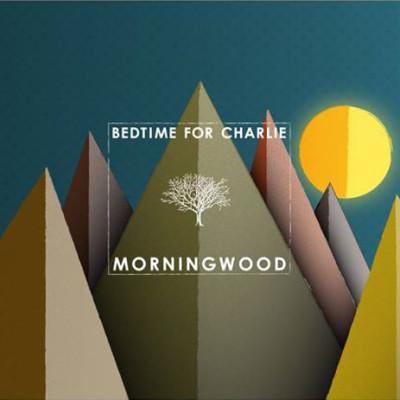 BEDTIME FOR CHARLIE : Morningwood