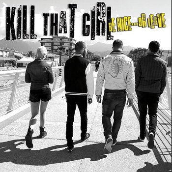 KILL THAT GIRL: Be Nice Or Leave
