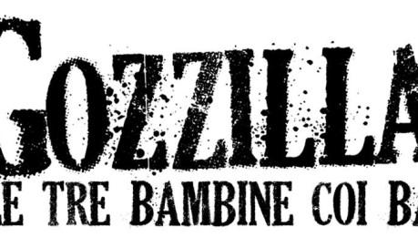 FINCHE' NON CREPERO' anteprima nuovo album per i GOZZILLA E LE TRE BAMBINE COI BAFFI