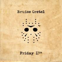 BRUISE GRETEL: Friday 13th