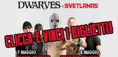 THE DWARVES + SVETLANAS: VINCI I BIGLIETTI!