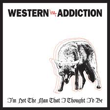 WESTERN ADDICTION: I'm Not The Man That I Thought I'd Be 7″