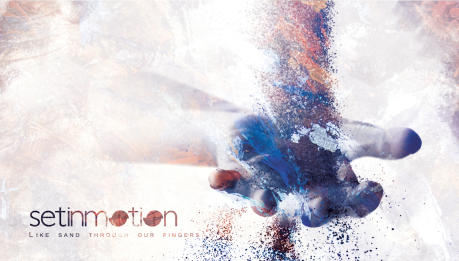SET IN MOTION: Like Sand Through Our Fingers