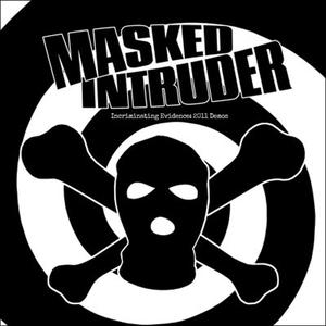 MASKED INTRUDER: Incriminating Evidence, 2011 Demos 7″