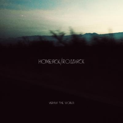 VERSUS THE WORLD: Homesick/Roadsick
