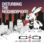 CRAVING FOR CAFFEINE: Disturbing The Neighborhood