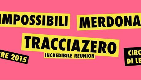 REUNION PER UNA NOTTE DEI TRACCIAZERO!!! (w/ Merdonald's e Impossibili)