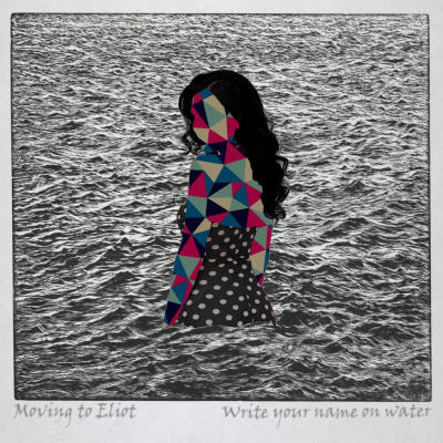 MOVING TO ELIOT: Write Your Name On Water EP