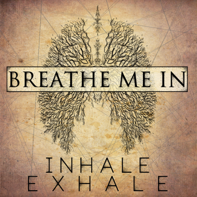 BREATHE ME IN: Inhale Exhale
