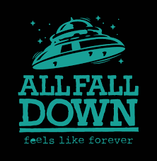 ALL FALL DOWN: Feels Like Forever