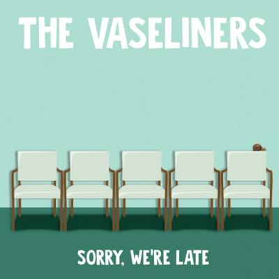 THE VASELINERS: Sorry We're Late