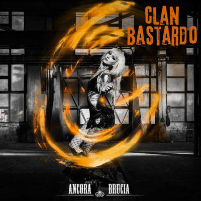 CLAN BASTARDO: Ancora Brucia