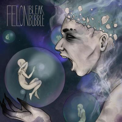 FELON: Bleak Bubble