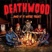 "DEATHWOOD: ""…And If It Were True?"""