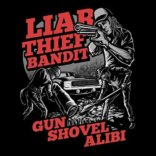 LIAR THIEF BANDIT: Gun, Shovel, Alibi