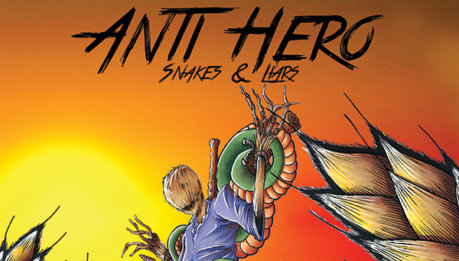 "ANTI-HERO: IL NUOVO EP ""SNAKES & LIARS"" DISPONIBILE DAL 17 MARZO VIA THIS IS CORE!"
