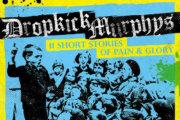 DROPKICK MURPHYS: 11 Short Stories Of Pain & Glory