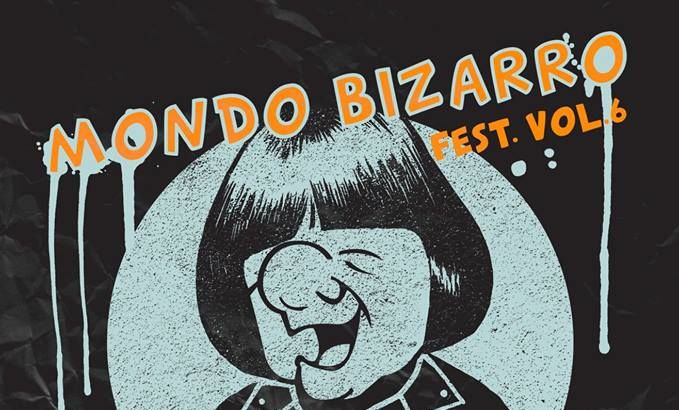 MONDO BIZARRO FEST VOL. 6!