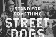 STREET DOGS: Stand For Something or Die For Nothing