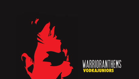 VODKA JUNIORS: Warrior Anthems
