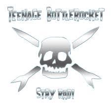 TEENAGE BOTTLEROCKET: Stay Rad!