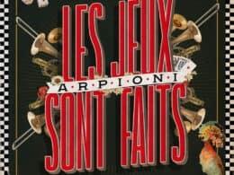 """Arpioni : """"Les  Jeux Sont Faits"""""""